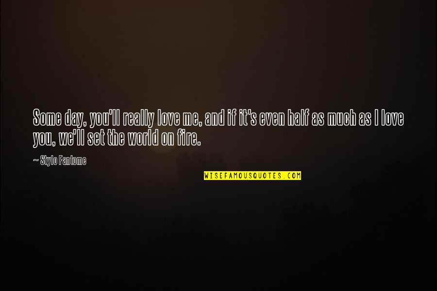 Me Love You Quotes By Stylo Fantome: Some day, you'll really love me, and if