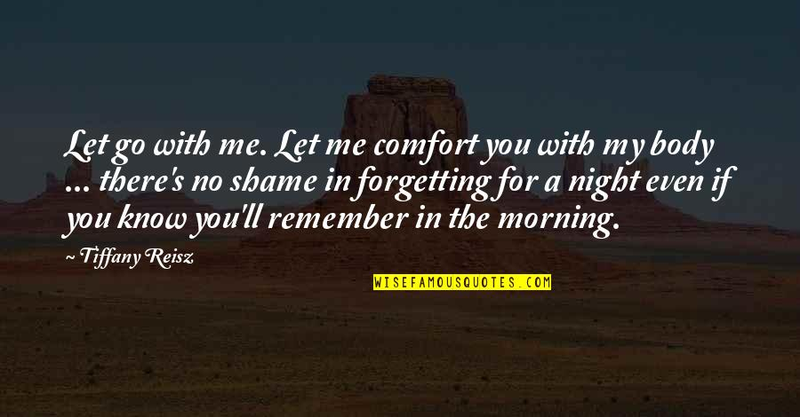 Me Love You Quotes By Tiffany Reisz: Let go with me. Let me comfort you