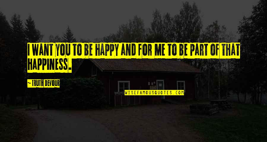 Me Love You Quotes By Truth Devour: I want you to be happy and for