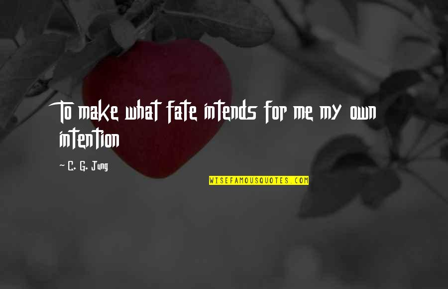 Me Me Me Quotes By C. G. Jung: To make what fate intends for me my