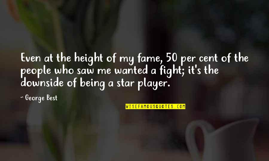 Me Me Me Quotes By George Best: Even at the height of my fame, 50