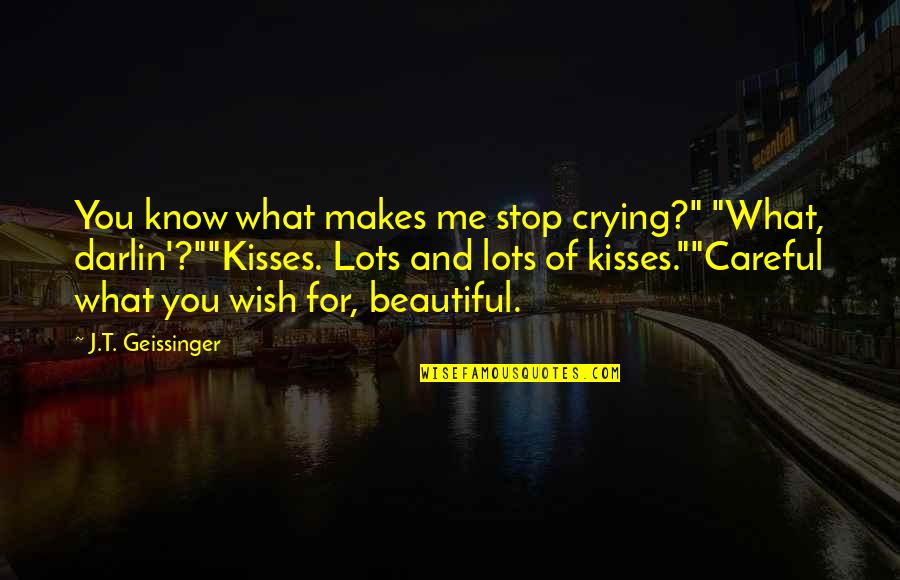 "Me Me Me Quotes By J.T. Geissinger: You know what makes me stop crying?"" ""What,"