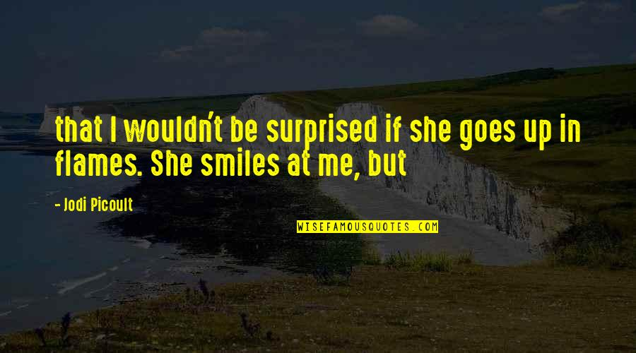 Me Me Me Quotes By Jodi Picoult: that I wouldn't be surprised if she goes