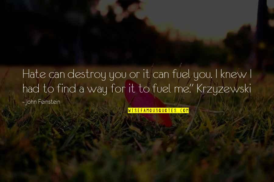 Me Me Me Quotes By John Feinstein: Hate can destroy you or it can fuel