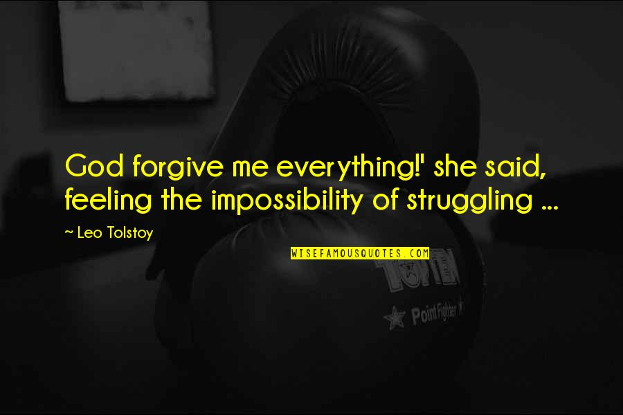 Me Me Me Quotes By Leo Tolstoy: God forgive me everything!' she said, feeling the