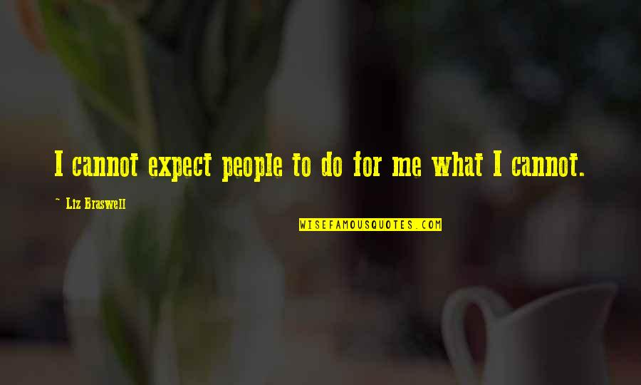 Me Me Me Quotes By Liz Braswell: I cannot expect people to do for me