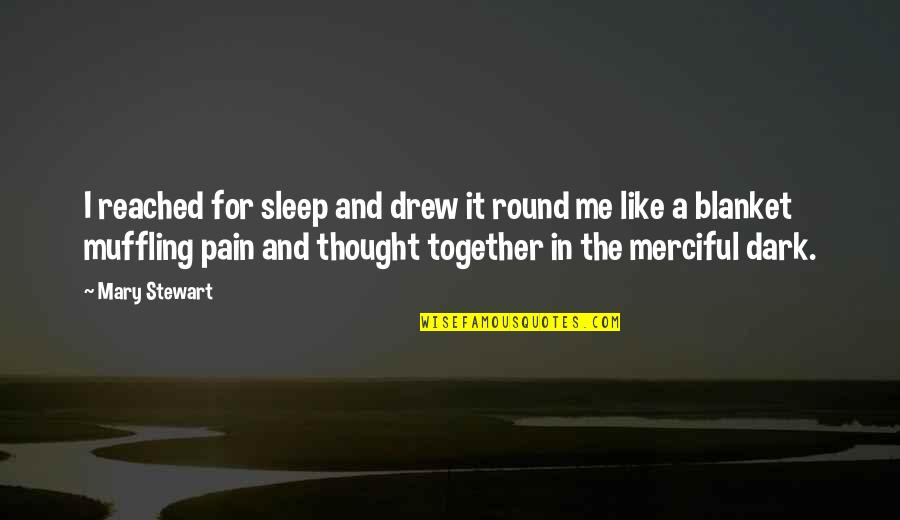 Me Me Me Quotes By Mary Stewart: I reached for sleep and drew it round