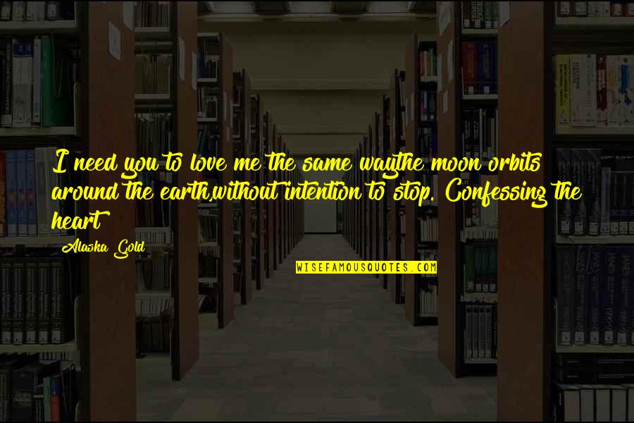 Me Without You Love Quotes By Alaska Gold: I need you to love me the same
