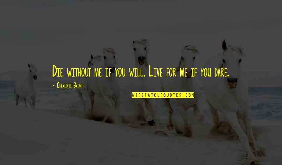 Me Without You Love Quotes By Charlotte Bronte: Die without me if you will. Live for