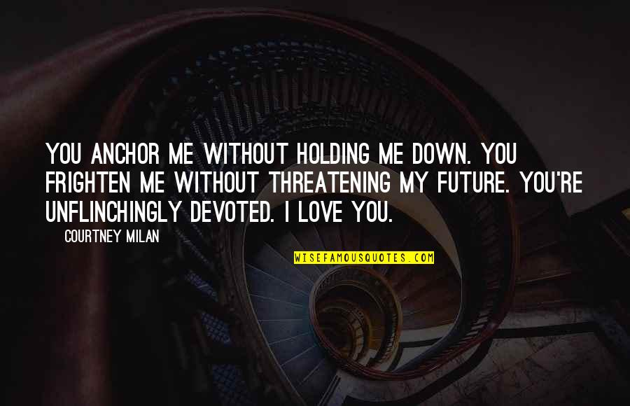 Me Without You Love Quotes By Courtney Milan: You anchor me without holding me down. You