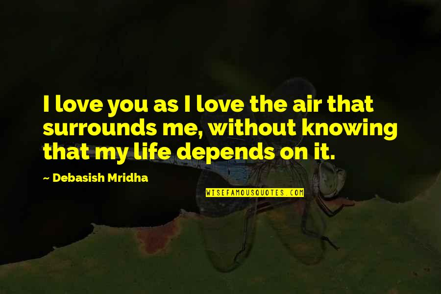 Me Without You Love Quotes By Debasish Mridha: I love you as I love the air