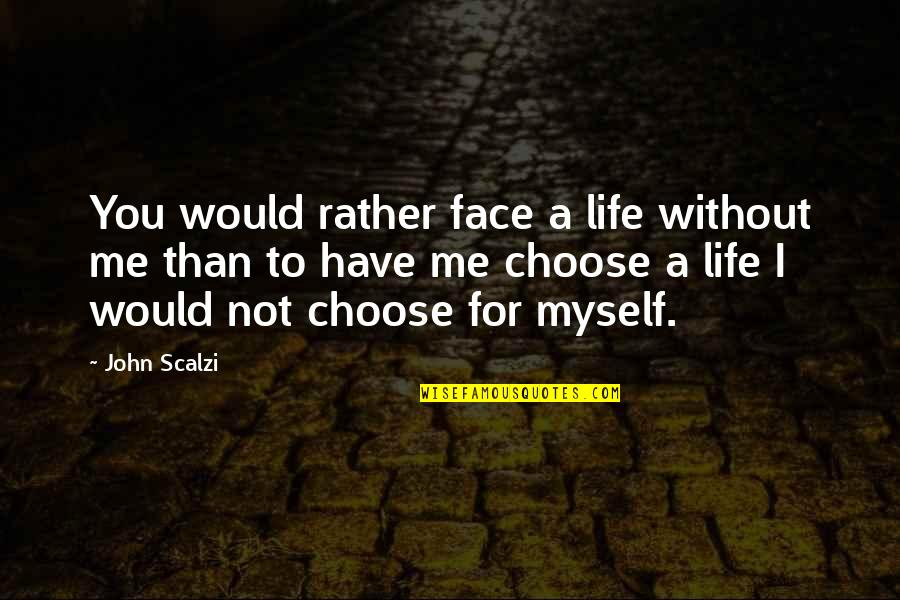 Me Without You Love Quotes By John Scalzi: You would rather face a life without me