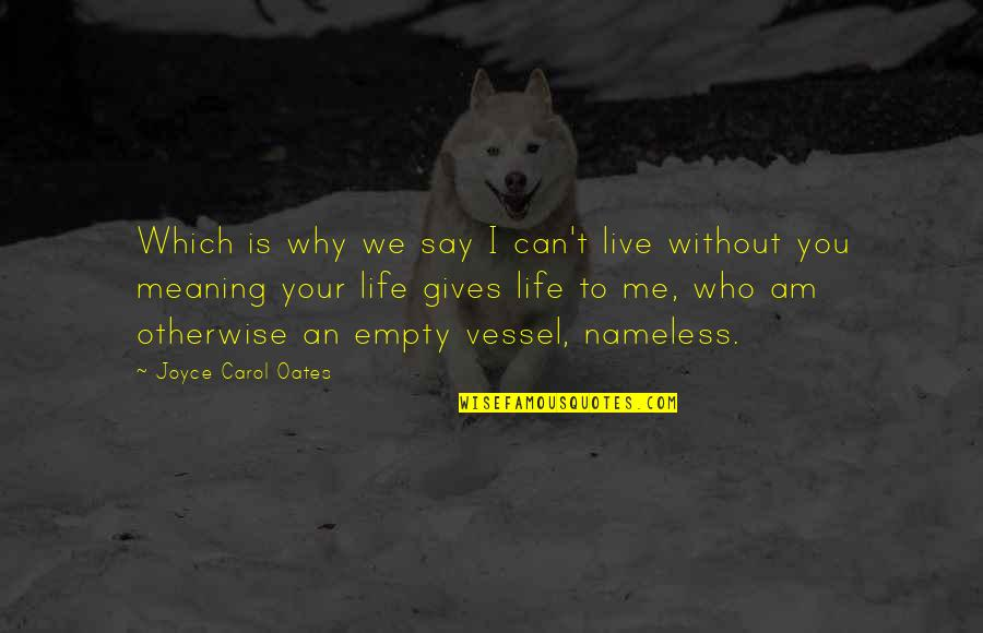Me Without You Love Quotes By Joyce Carol Oates: Which is why we say I can't live