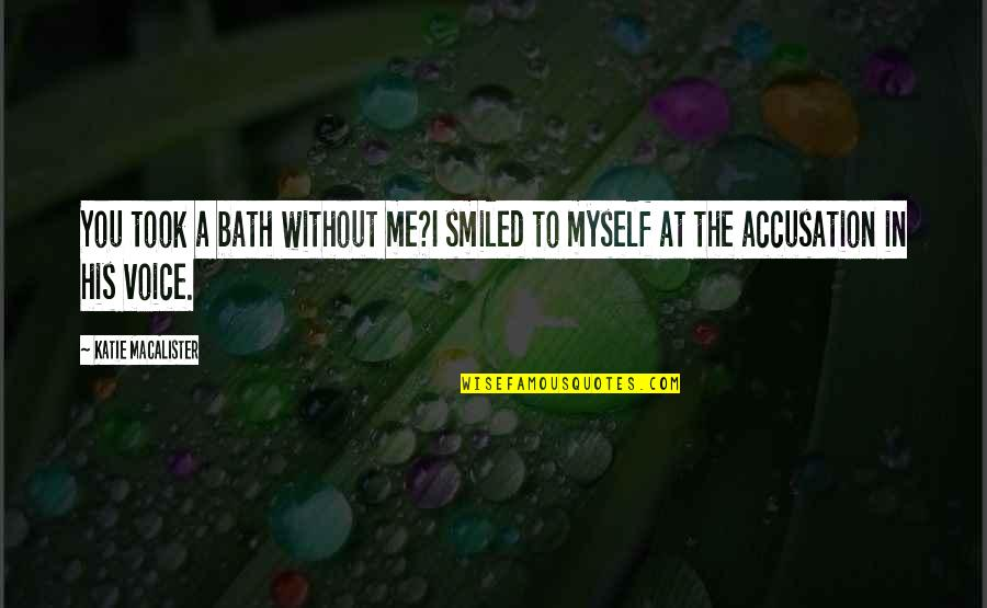 Me Without You Love Quotes By Katie MacAlister: You took a bath without me?I smiled to