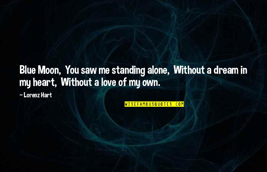 Me Without You Love Quotes By Lorenz Hart: Blue Moon, You saw me standing alone, Without