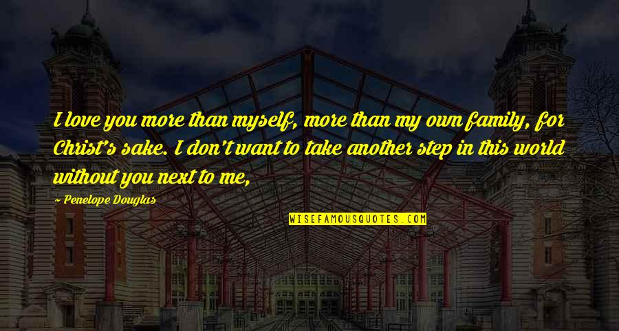 Me Without You Love Quotes By Penelope Douglas: I love you more than myself, more than