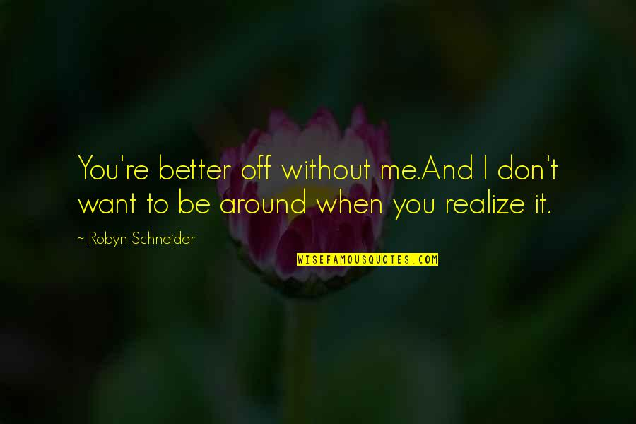 Me Without You Love Quotes By Robyn Schneider: You're better off without me.And I don't want