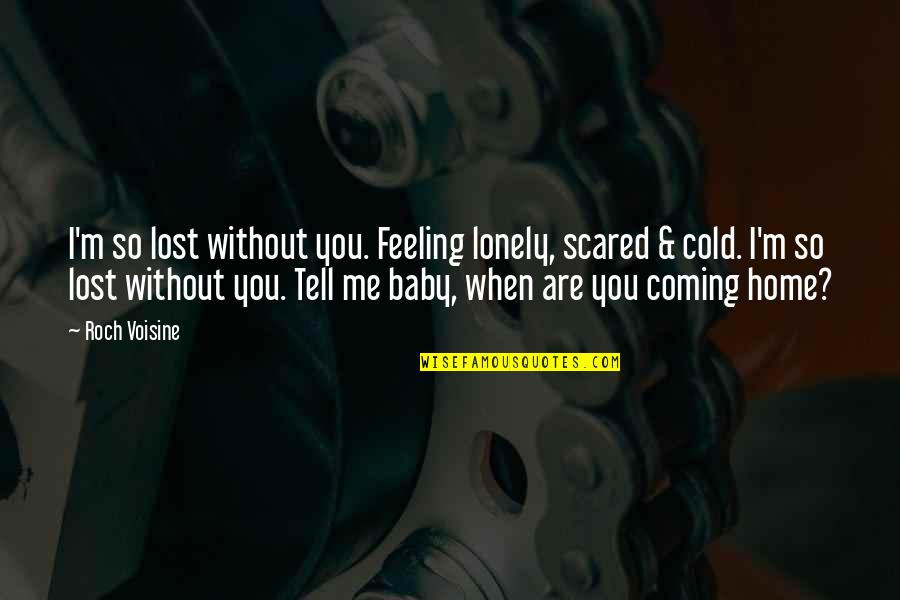Me Without You Love Quotes By Roch Voisine: I'm so lost without you. Feeling lonely, scared