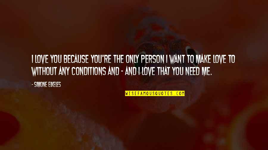 Me Without You Love Quotes By Simone Elkeles: I love you because you're the only person
