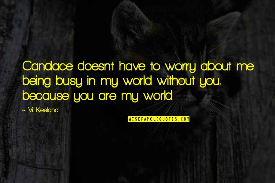 Me Without You Love Quotes By Vi Keeland: Candace doesn't have to worry about me being
