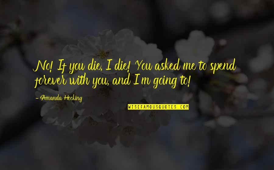 Me You Us Forever Quotes By Amanda Hocking: No! If you die, I die! You asked