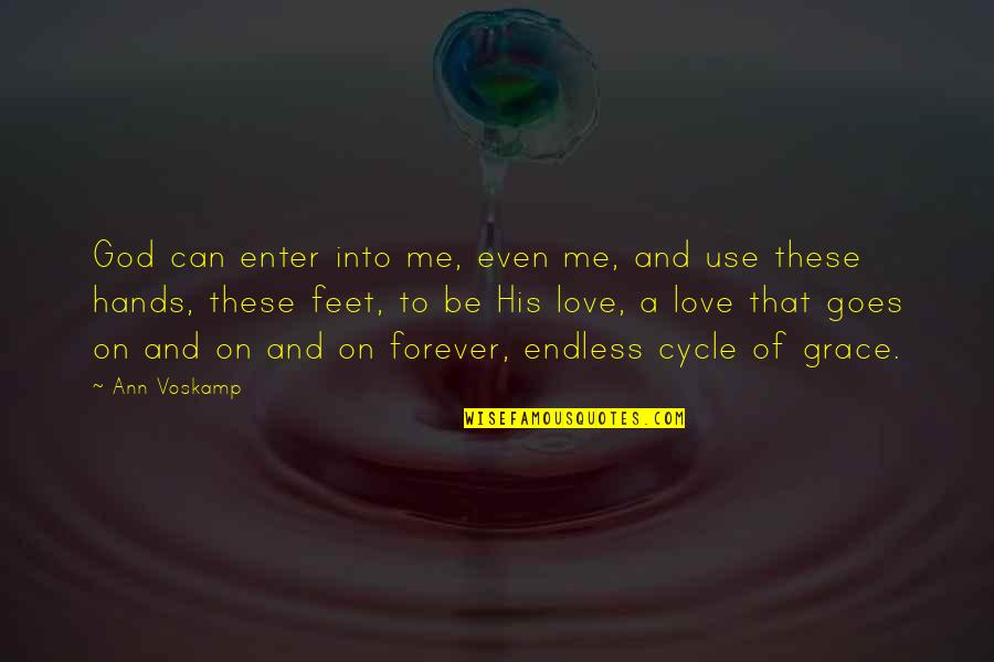 Me You Us Forever Quotes By Ann Voskamp: God can enter into me, even me, and