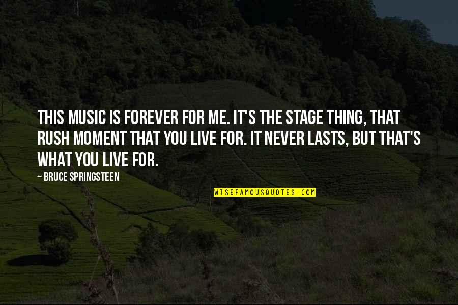 Me You Us Forever Quotes By Bruce Springsteen: This music is forever for me. It's the