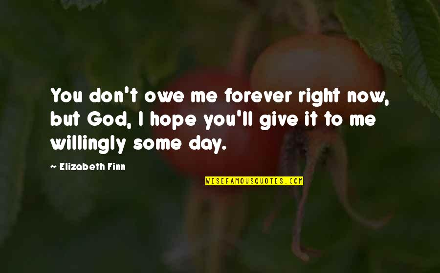 Me You Us Forever Quotes By Elizabeth Finn: You don't owe me forever right now, but