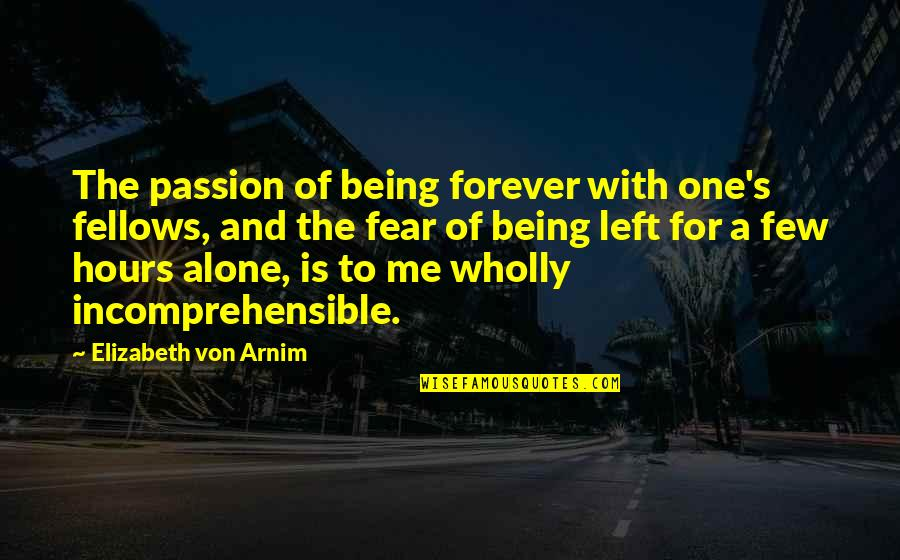 Me You Us Forever Quotes By Elizabeth Von Arnim: The passion of being forever with one's fellows,