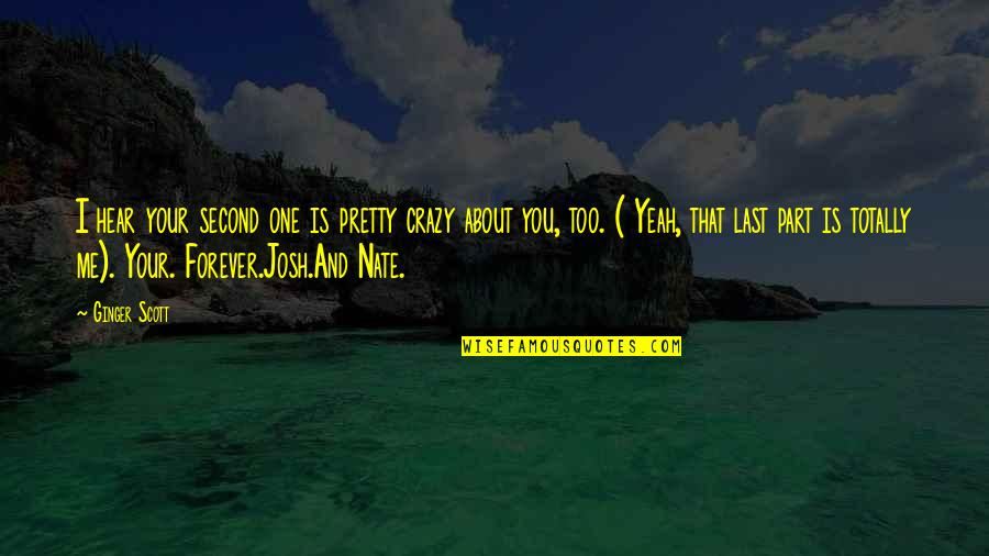 Me You Us Forever Quotes By Ginger Scott: I hear your second one is pretty crazy
