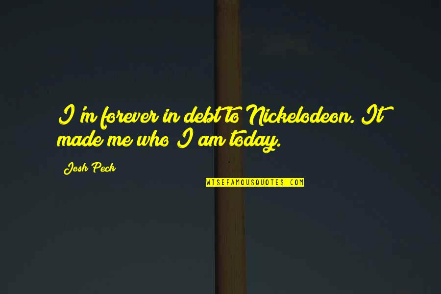 Me You Us Forever Quotes By Josh Peck: I'm forever in debt to Nickelodeon. It made