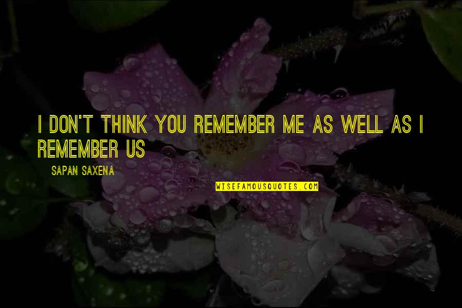 Me You Us Forever Quotes By Sapan Saxena: I don't think you remember me as well