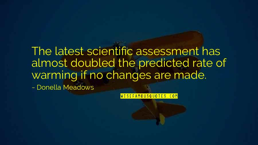 Meadows Quotes By Donella Meadows: The latest scientific assessment has almost doubled the