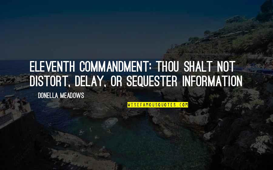 Meadows Quotes By Donella Meadows: Eleventh Commandment: Thou shalt not distort, delay, or