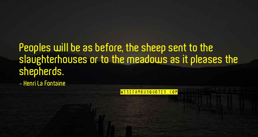 Meadows Quotes By Henri La Fontaine: Peoples will be as before, the sheep sent