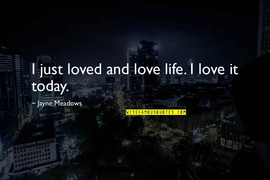 Meadows Quotes By Jayne Meadows: I just loved and love life. I love