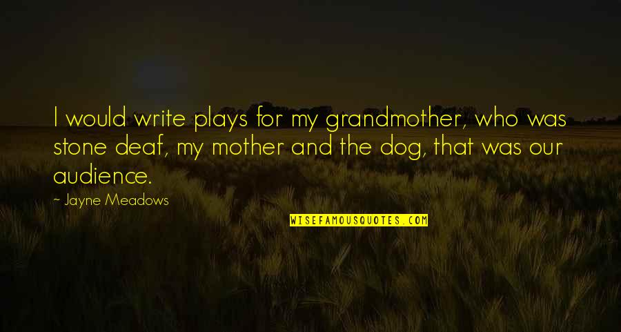 Meadows Quotes By Jayne Meadows: I would write plays for my grandmother, who