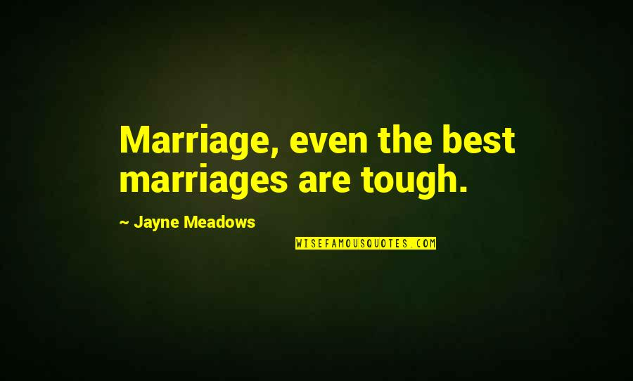 Meadows Quotes By Jayne Meadows: Marriage, even the best marriages are tough.