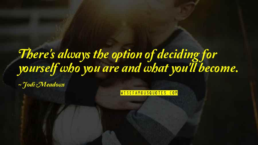 Meadows Quotes By Jodi Meadows: There's always the option of deciding for yourself
