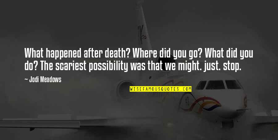 Meadows Quotes By Jodi Meadows: What happened after death? Where did you go?