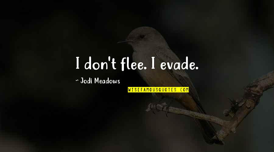 Meadows Quotes By Jodi Meadows: I don't flee. I evade.