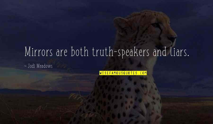 Meadows Quotes By Jodi Meadows: Mirrors are both truth-speakers and liars.