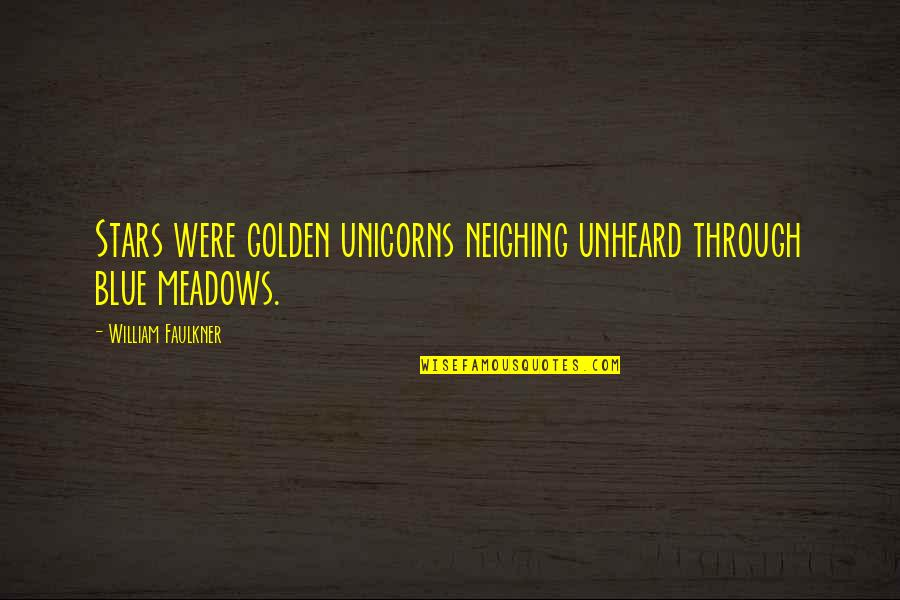 Meadows Quotes By William Faulkner: Stars were golden unicorns neighing unheard through blue