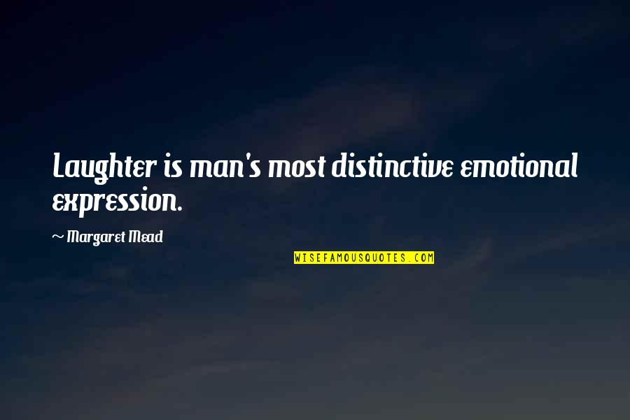 Mead's Quotes By Margaret Mead: Laughter is man's most distinctive emotional expression.