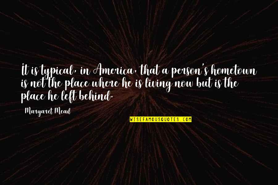 Mead's Quotes By Margaret Mead: It is typical, in America, that a person's