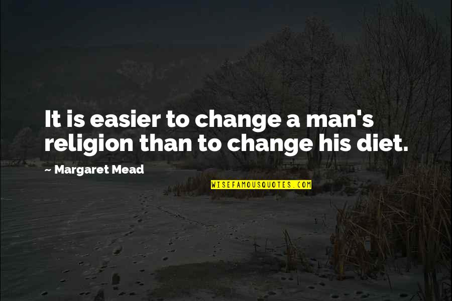 Mead's Quotes By Margaret Mead: It is easier to change a man's religion