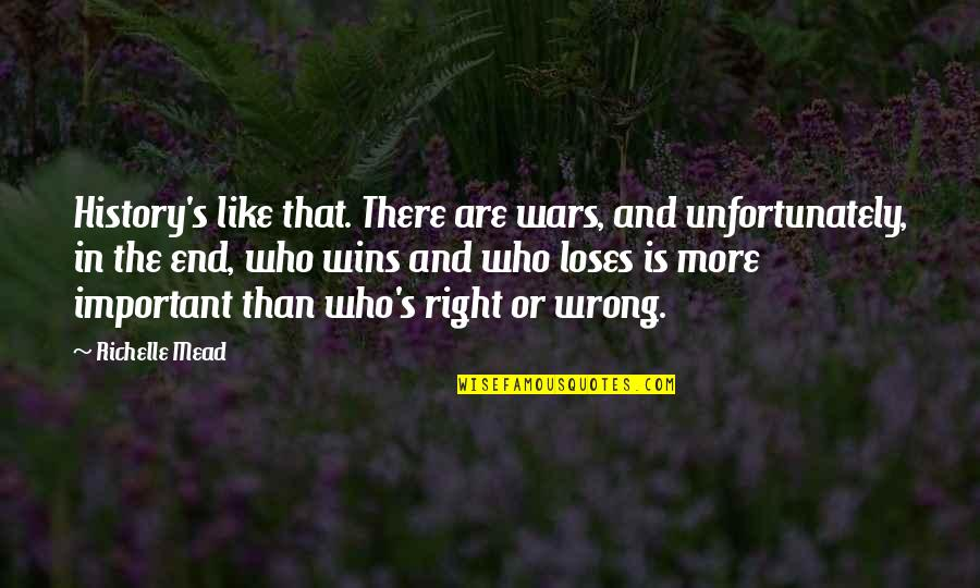 Mead's Quotes By Richelle Mead: History's like that. There are wars, and unfortunately,