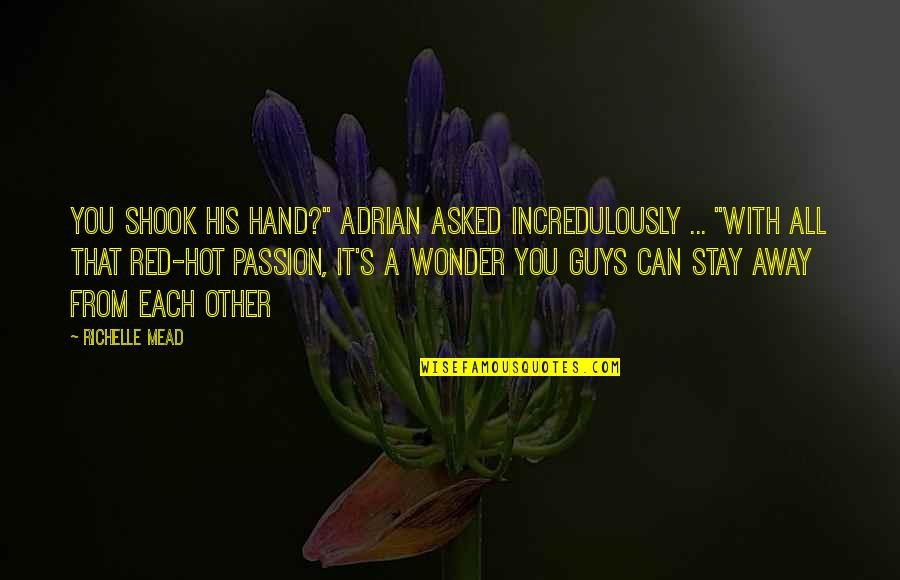 """Mead's Quotes By Richelle Mead: You shook his hand?"""" Adrian asked incredulously ..."""