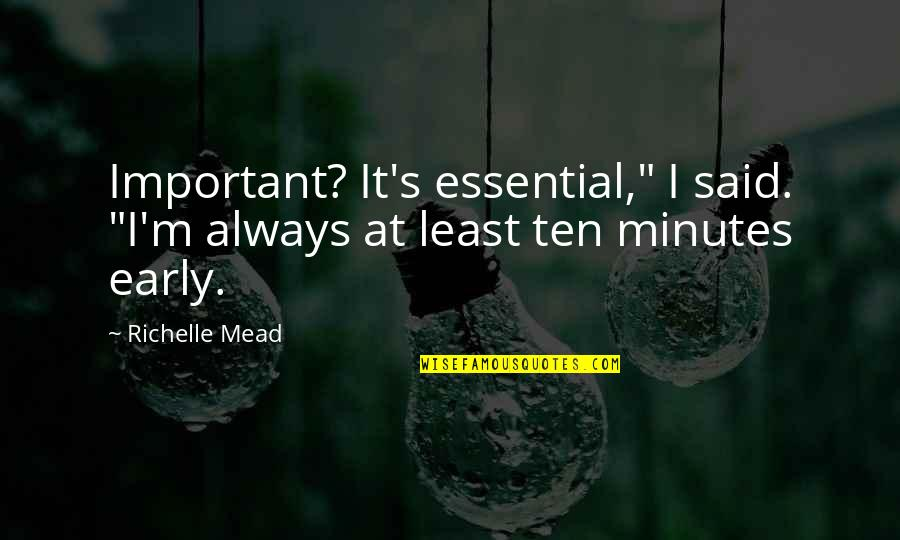 """Mead's Quotes By Richelle Mead: Important? It's essential,"""" I said. """"I'm always at"""