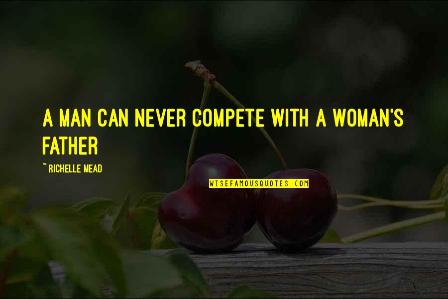 Mead's Quotes By Richelle Mead: A man can never compete with a woman's